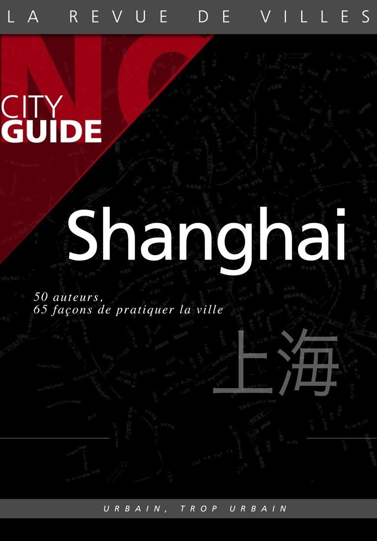 Shanghai Nø City Guide (50 auteurs, 65 façons de pratiquer la ville)