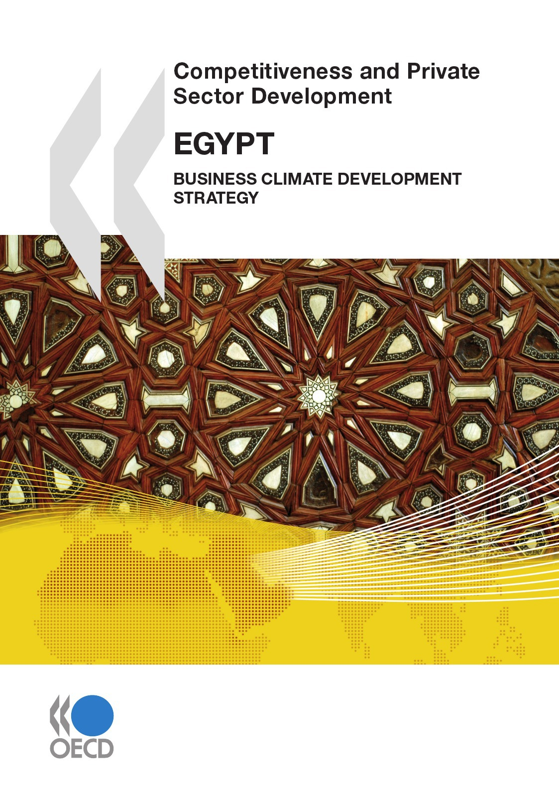 Competitiveness and private sector development : egypt ; business climate development strategy (édition 2010)