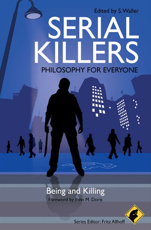 Serial Killers and Philosophy ; Being and Killing