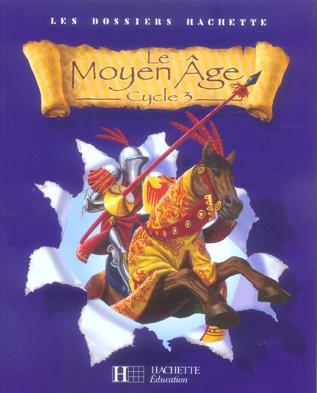 Les Dossiers Hachette; Cycle 3 ; Le Moyen-Age ; Livre De L'Eleve