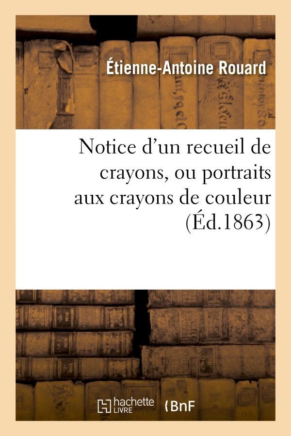 notice d'un recueil de crayons, ou portraits aux crayons de couleur, enrichi par le roi francois ier