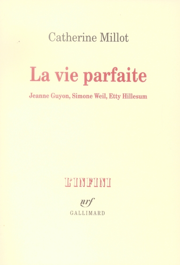 La vie parfaite ; Jeanne Guyon, Simone Weil, Etty Hillesum