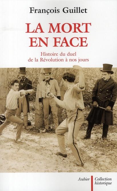 La mort en face ; histoire du duel de la Révolution à nos jours