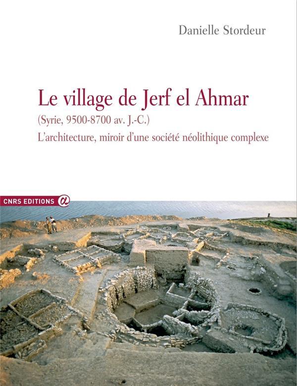 Le village de Jerf el Ahmar (Syrie, 9500-8700 av. J.-C.) ; l'architecture, miroir d'une société complexe