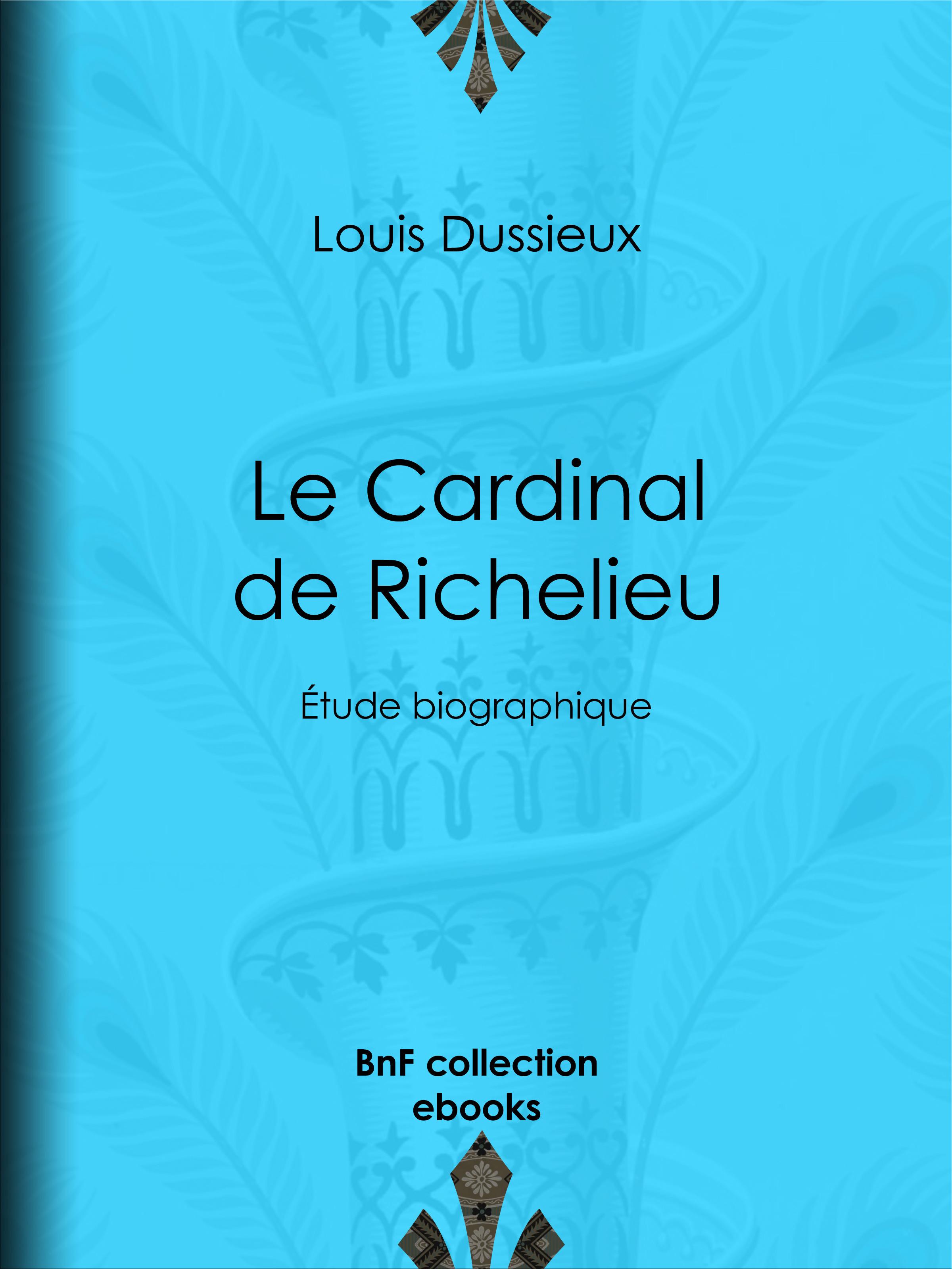 Le Cardinal de Richelieu  - Louis Dussieux