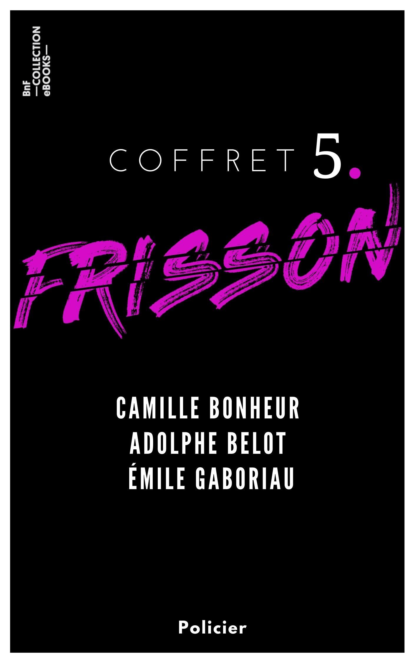 Coffret Frisson n°5 - Camille Bonheur, Adolphe Belot, Émile Gaboriau
