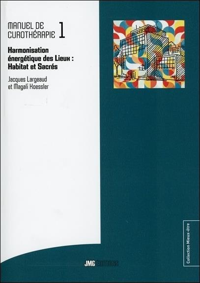 Manuel de curothérapie t.1 ; harmonisation énergétique des lieux