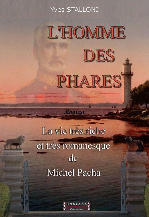 L'homme des phares ; la vie très riche et très romanesque de Michel Pacha