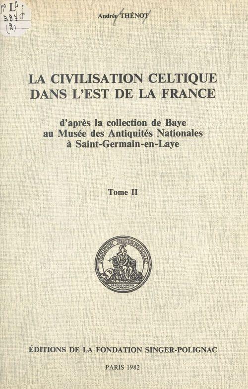 La civilisation celtique dans l'est de la France (2) : planches  - Andrée Thénot