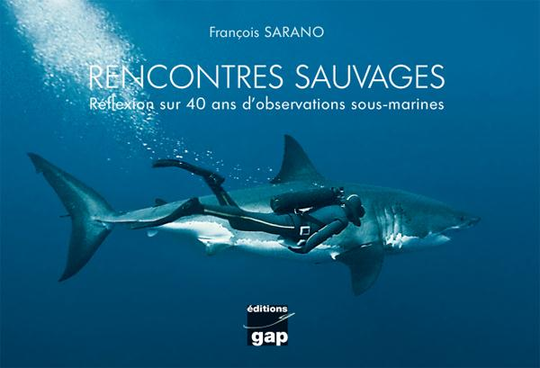 Rencontres sauvages ; réflexion sur 40 ans d'observations sous-marines
