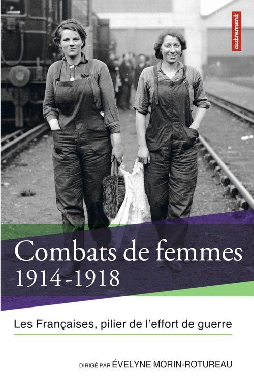 combats de femmes 1914-1918 ; les Françaises, pilier de l'effort de guerre