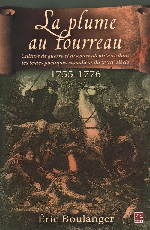 La plume au fourreau ; culture de guerre et discours identitaire dans les textes poétiques canadiens du XVIIIe siècle ; 1755-1776