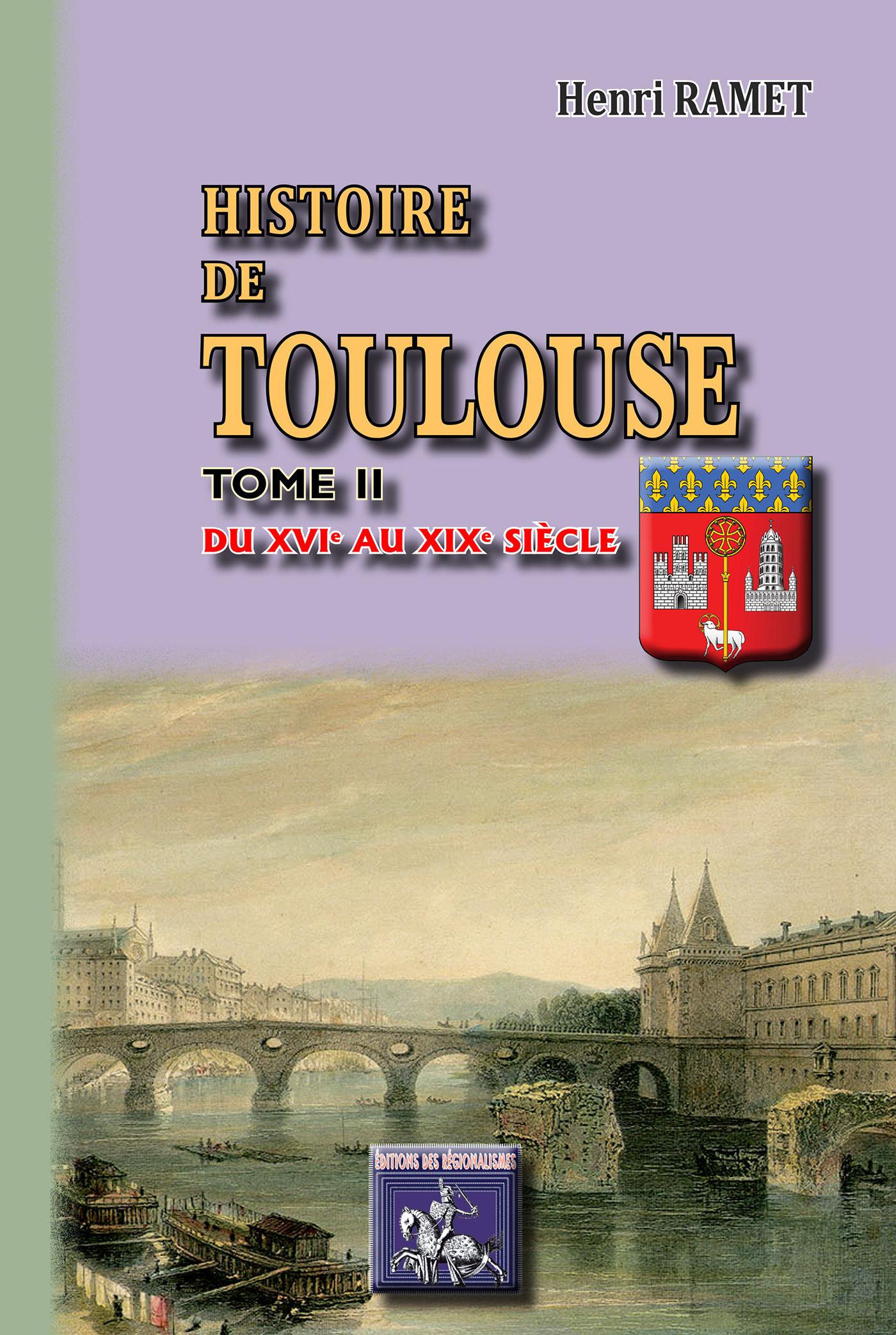 Histoire de Toulouse t.2 ; du XVI au XIXe siècle