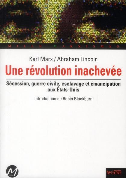 Une Revolution Inachevee ; Karl Marx Et Abraham Lincoln