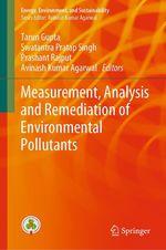 Measurement, Analysis and Remediation of Environmental Pollutants  - Swatantra Pratap Singh - Avinash Kumar Agarwal - Tarun Gupta - Prashant Rajput