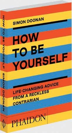 How to be yourself ; life-changing advice from a reckless contrarian