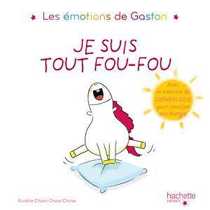 Gaston la licorne ; les émotions de Gaston ; je suis tout fou-fou