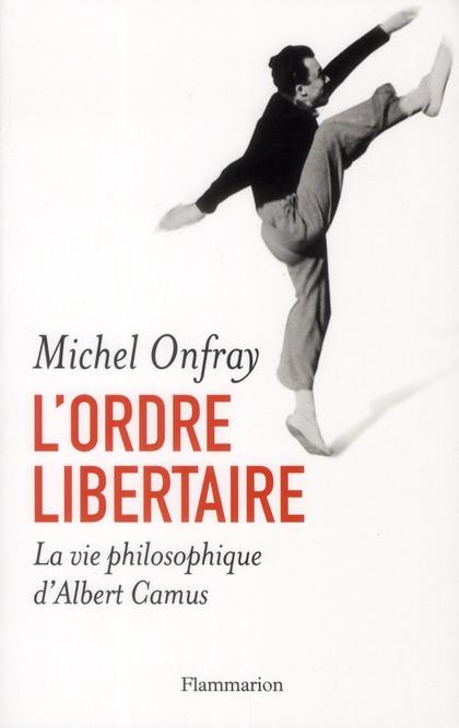 L'Ordre Libertaire ; La Vie Philosophique D'Albert Camus