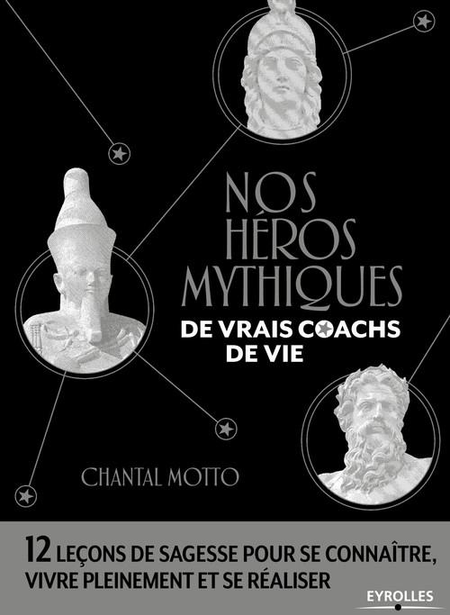 Nos héros mythiques ; de vrais coachs de vie