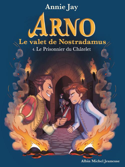 Arno, le valet de Nostradamus T.4 ; le prisonnier du Châtelet