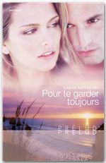 Pour te garder toujours (Harlequin Prélud')  - Sarah Mayberry