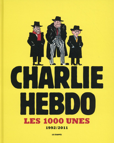 CHARLIE HEBDO ; les 1000 unes ; 1992/2011