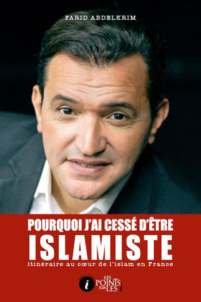 Pourquoi j'ai cessé d'être islamiste ; itinéraire au coeur de l'islam en France
