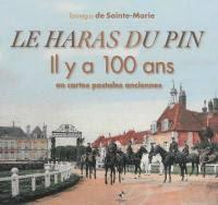 Le haras du pin ; il y a 100 ans en cartes postales anciennes