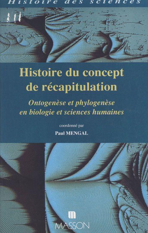 Histoire du concept de récapitulation : ontogenèse et phylogenèse en biologie et sciences humaines