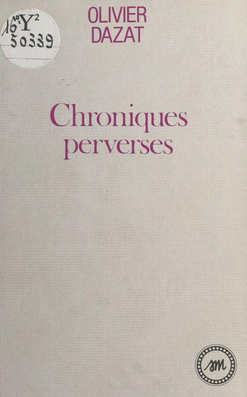 Chroniques perverses  - Olivier Dazat