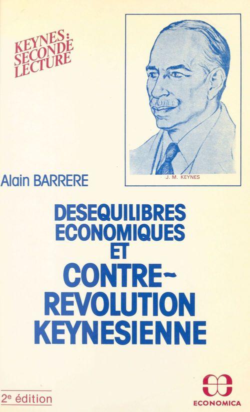 Desequilibres economiques et contre revolution kynesienne