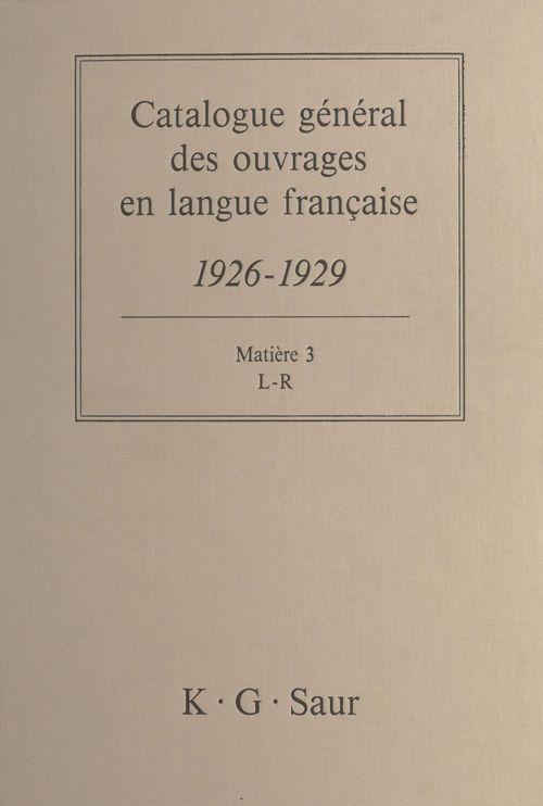 Catalogue général des ouvrages en langue française, 1926-1929 : Matière (3)