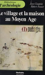 Vente EBooks : Le village et la maison au Moyen Âge  - Robert Fossier - Jean Chapelot