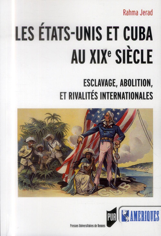 Les Etats-Unis et Cuba au XIXe siècle ; esclavage, abolition et rivalités internationales