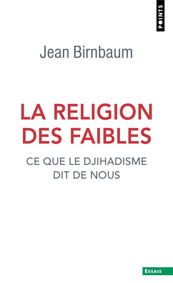 La religion des faibles ; ce que le djihadisme dit de nous