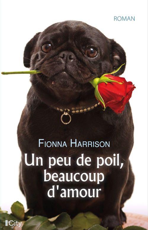 Un peu de poil, beaucoup d'amour  - Fiona Harrison