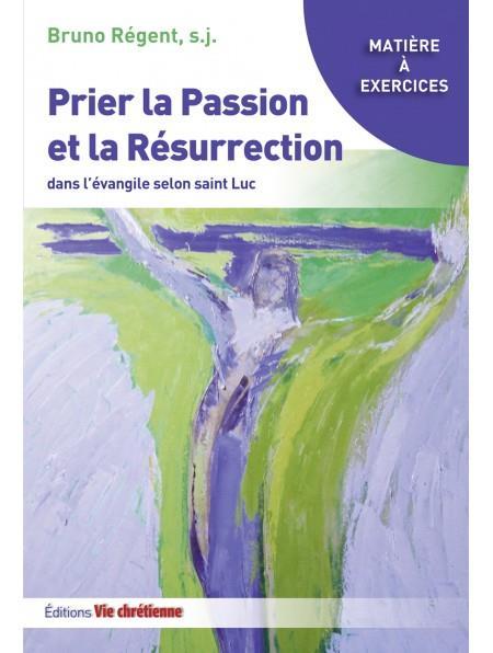 Prier la passion et la résurrection dans l'Évangile de Luc