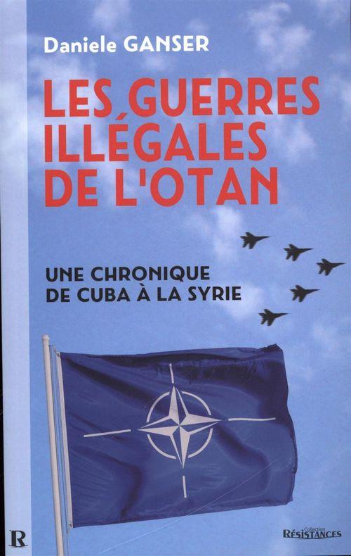 Les guerres illégales de l'OTAN ; une chronique de Cuba à la Syrie