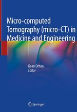 Micro-computed Tomography (micro-CT) in Medicine and Engineering  - Kaan Orhan