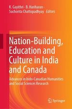 Nation-Building, Education and Culture in India and Canada  - B. Hariharan - Suchorita Chattopadhyay - K. Gayithri