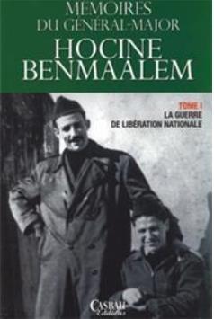 Mémoires du général-major Hocine Benmaalem t.1 ; la guerre de libération nationale