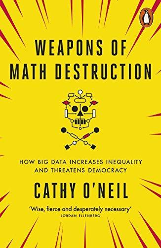 Weapons of math destruction ; how big data increases inequality and threatens democracy