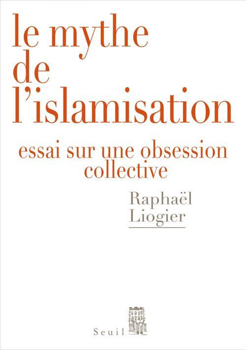 Le mythe de l'islamisation ; essai sur une obsession collective