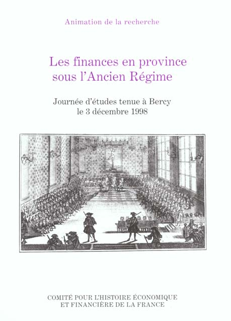 Les finances en province sous l'ancien regime - journee d'etudes tenue a bercy le 3 decembre 1998.