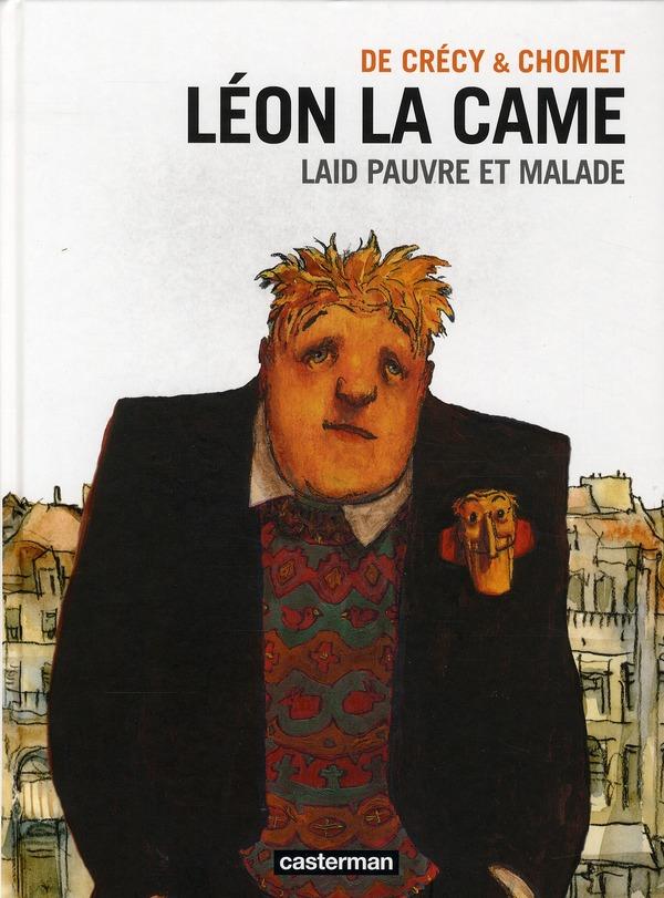 Léon la Came t.2 ; laid, pauvre et malade