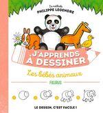 J'apprends à dessiner les bébés animaux  - Philippe Legendre - Philippe Legendre