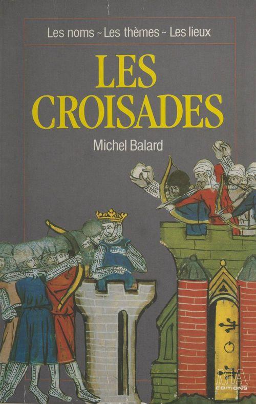 Les croisades  - Michel Balard