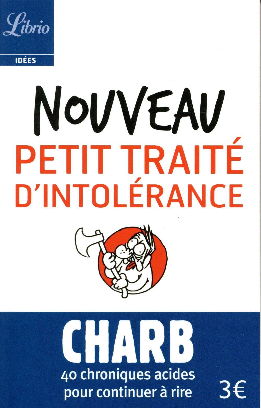 Nouveau petit traité d'intolérance ; 40 chroniques acides pour continuer à rire