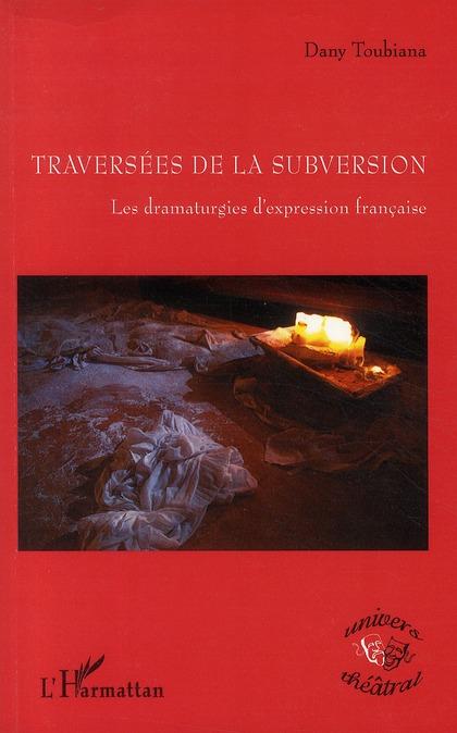 Traversées de la subversion ; les dramaturgies d'expression francaise
