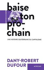 Couverture de Baise Ton Prochain - Une Histoire Souterraine Du Capitalisme